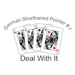 German Shorthaired Pointer T-Shirt #1 Deal With It