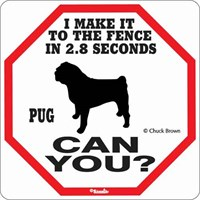 Pug 2.8 Seconds Fence Sign